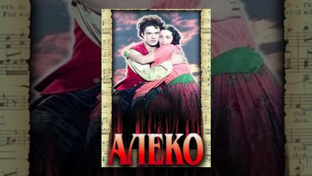 <span>FULL </span>Aleko Movie Russia 1953 Reizen Ognivtsev Zubkovskaya