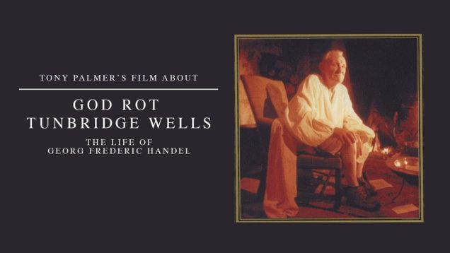 God Rot Tunbridge Wells – The Life Of Georg Frederic Handel Movie by Tony Palmer 1985
