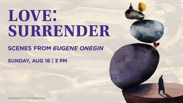 <span>FULL </span>Love: Surrender Scenes from Eugene Onegin Wolf Trap Opera 2020
