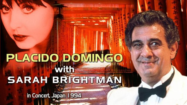 <span>FULL </span>Placido Domigo in Kyoto 1994 Sarah Brightman