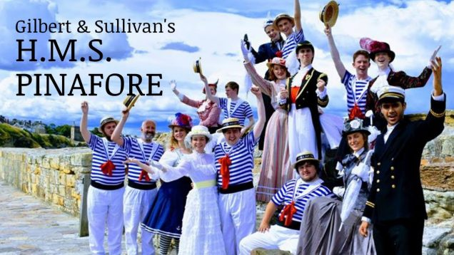 <span>FULL </span>H.M.S.Pinafore (Gilbert&Sullivan) Edinburgh 2018