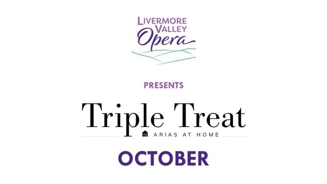 <span>FULL </span>Triple Treat – Arias at Home 2020 Livermore Valley Opera