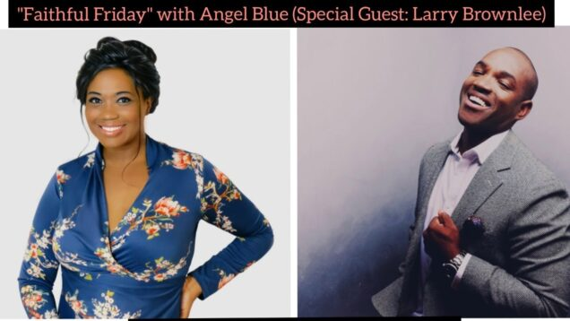 """<span>FULL </span>""""Faithful Friday"""" with Angel Blue Guest: Larry Brownlee Online 2021"""