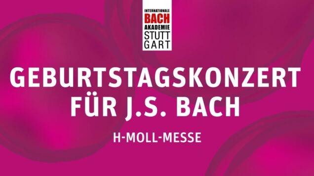<span>FULL </span>Happy Birthday Bach Mass in B minor Ludwigsburg 2021