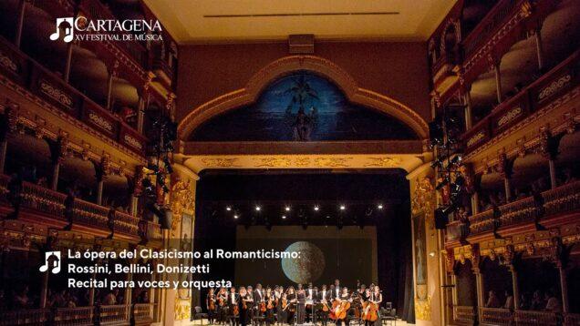 <span>FULL </span>La ópera del Clasicismo al Romanticismo: Rossini, Bellini, Donizetti Cartagena 2021